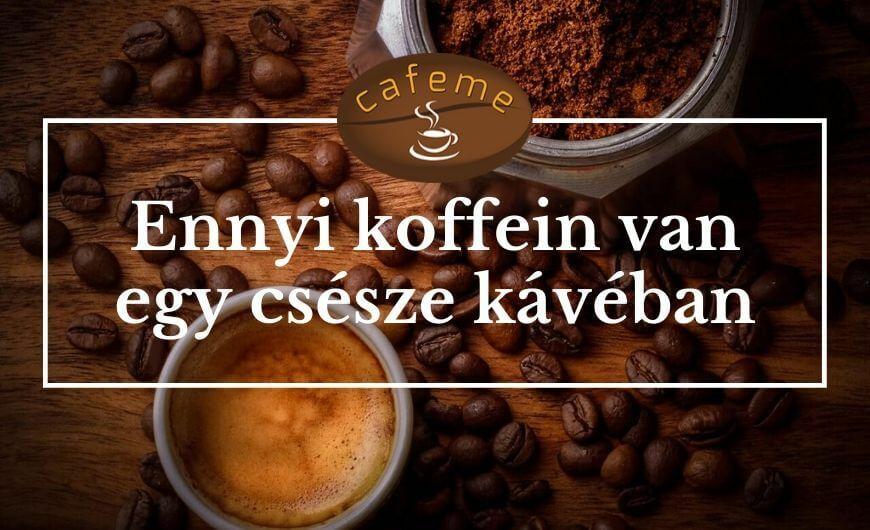 Mennyi koffein van egy csésze kávéban?